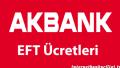 Akbank EFT Ücretleri – Güncel Liste 2016