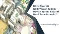 Döviz Ticareti Nedir? Nasıl Yapılır? Döviz Yatırımı Yaparak Nasıl Para Kazanılır?