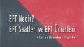 EFT Nedir, EFT Saatleri ve EFT Ücretleri