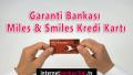 Garanti Bankası Miles & Smiles Kredi Kartı İnceleme