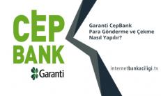 Garanti CepBank Para Gönderme ve Çekme Nasıl Yapılır?