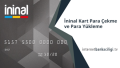 İninal Kart Para Çekme ve Para Yükleme