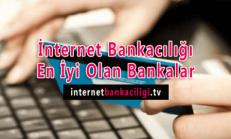 İnternet Bankacılığı En İyi Olan Bankalar