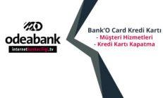 Odeabank Müşteri Hizmetleri ve Bank'O Card Kredi Kartı Kapatma