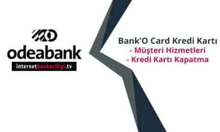 Photo of Odeabank Müşteri Hizmetleri ve Bank'O Card Kredi Kartı Kapatma