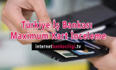 Türkiye İş Bankası Maximum Kredi Kartı İnceleme
