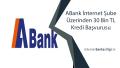 ABank İnternet Şube Üzerinden 30 Bin TL Kredi Başvurusu