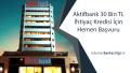 Aktifbank 30 Bin TL İhtiyaç Kredisi İçin Hemen Başvuru