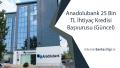 Anadolubank 25 Bin TL İhtiyaç Kredisi Başvurusu (Güncel)