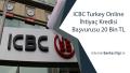 ICBC Turkey Online İhtiyaç Kredisi Başvurusu 20 Bin TL