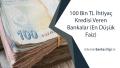 100 Bin TL İhtiyaç Kredisi Veren Bankalar (En Düşük Faiz)