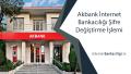 Akbank İnternet Bankacılığı Şifre Değiştirme İşlemi