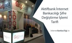 Aktifbank İnternet Bankacılığı Şifre Değiştirme İşlemi Tarifi