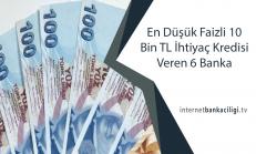 En Düşük Faizli 10 Bin TL İhtiyaç Kredisi Veren 6 Banka