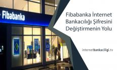 Fibabanka İnternet Bankacılığı Şifresini Değiştirmenin Yolu