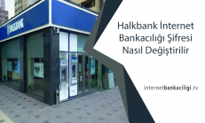 Halkbank İnternet Bankacılığı Şifresi Nasıl Değiştirilir