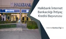 Halkbank İnternet Bankacılığı İhtiyaç Kredisi Başvurusu