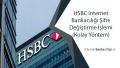 HSBC İnternet Bankacılığı Şifre Değiştirme İşlemi (Kolay Yöntem)