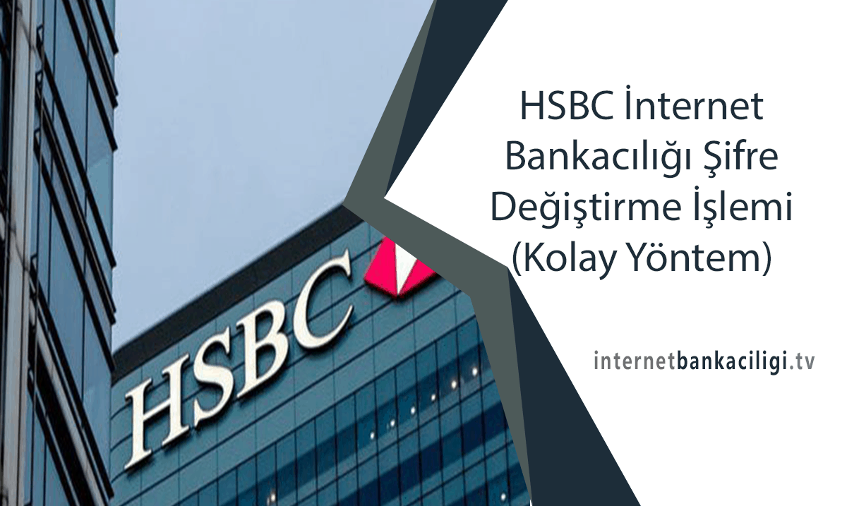 Photo of HSBC İnternet Bankacılığı Şifre Değiştirme İşlemi (Kolay Yöntem)