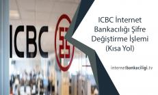 ICBC İnternet Bankacılığı Şifre Değiştirme İşlemi (Kısa Yol)