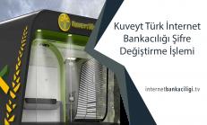 Kuveyt Türk İnternet Bankacılığı Şifre Değiştirme İşlemi