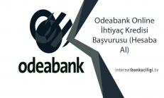 Odeabank Online İhtiyaç Kredisi Başvurusu (Hesaba Al)