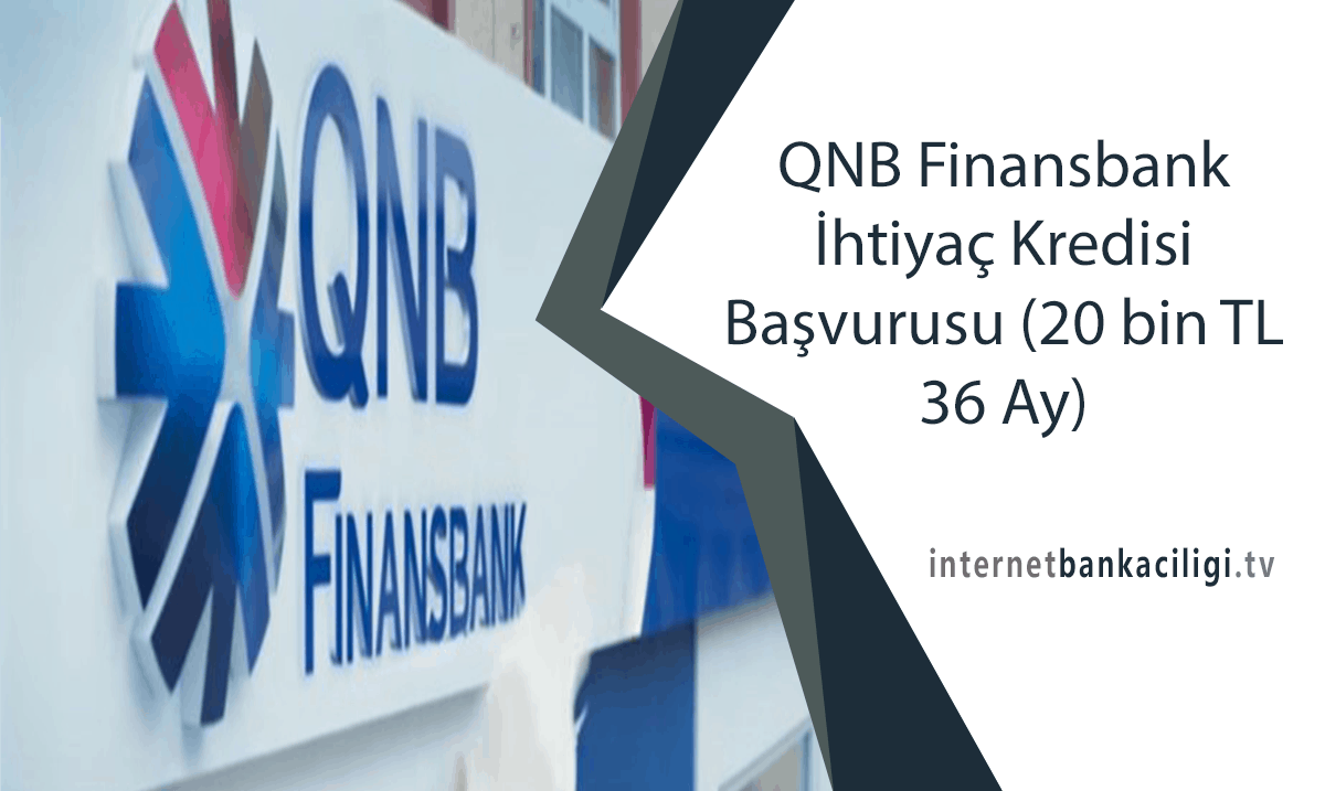 Photo of QNB Finansbank İhtiyaç Kredisi Başvurusu (20 bin TL 36 Ay)