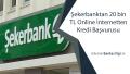 Şekerbanktan 20 bin TL Online İnternetten Kredi Başvurusu