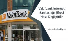 Vakıfbank İnternet Bankacılığı Şifresi Nasıl Değiştirilir