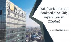 Vakıfbank İnternet Bankacılığına Giriş Yapamıyorum (Çözüm)