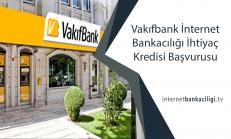 Vakıfbank İnternet Bankacılığı İhtiyaç Kredisi Başvurusu