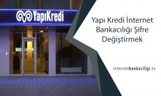 Yapı Kredi İnternet Bankacılığı Şifre Değiştirmek