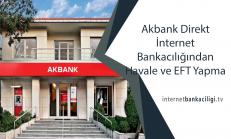 Akbank Direkt İnternet Bankacılığından Havale ve EFT Yapma