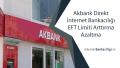 Akbank Direkt İnternetten EFT Limiti Arttırma Azaltma