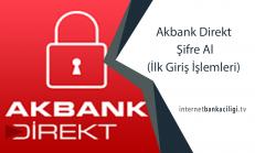 Akbank Direkt Şifre Al (İlk Giriş İşlemleri)