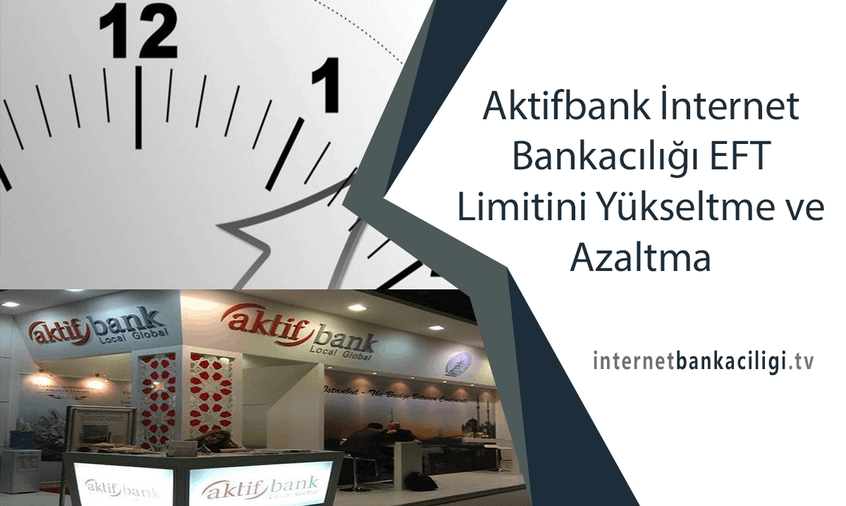 Photo of Aktifbank İnternet Bankacılığı EFT Limitini Yükseltme ve Azaltma