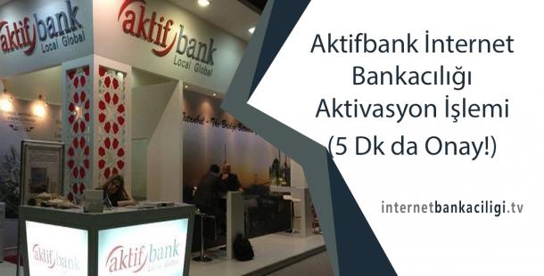 Aktifbank İnternet Bankacılığı Aktivasyon İşlemi (5 Dk da Onay!)