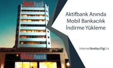 Aktifbank Anında Mobil Bankacılık İndirme Yükleme