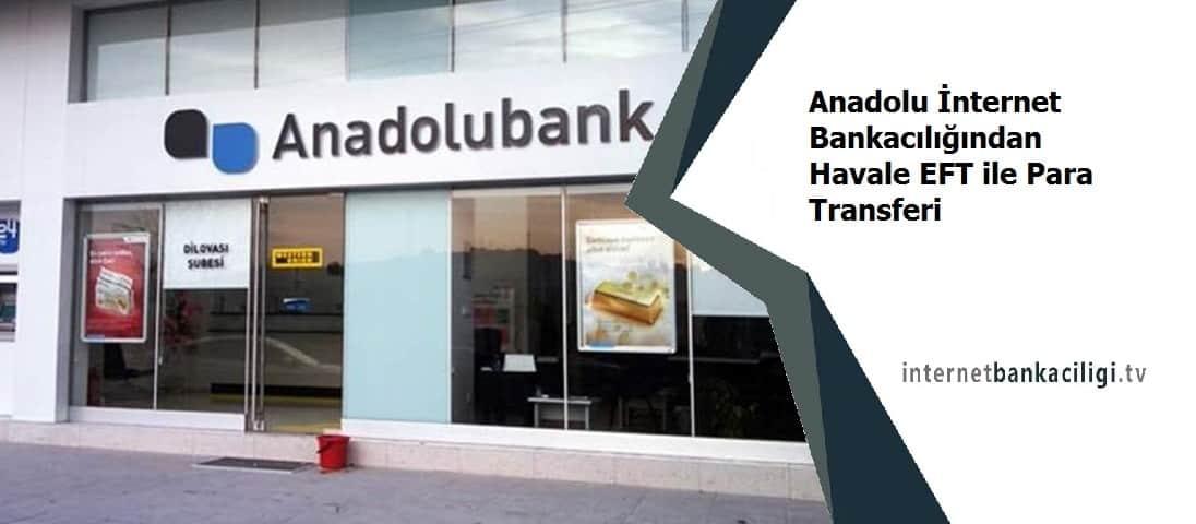 anadolu bank internet bankaciligi eft saatleri