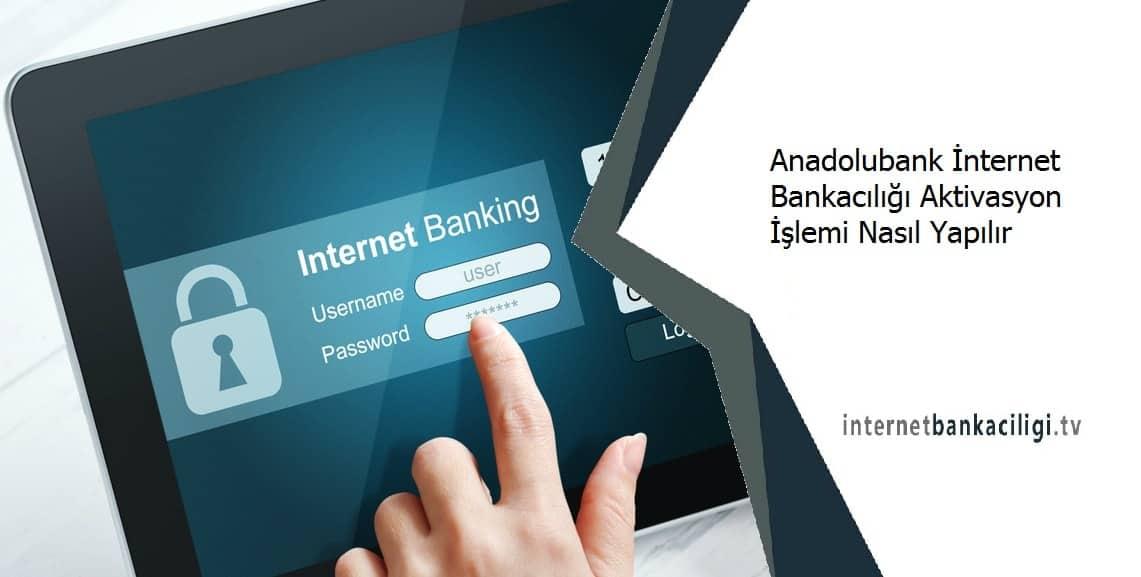 anadolu bank internet aktivasyon nasil yapilir