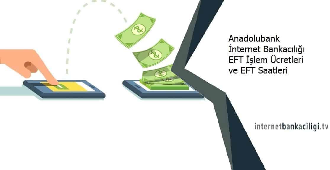 anadolu bank internet bankaciligi eft ucretleri