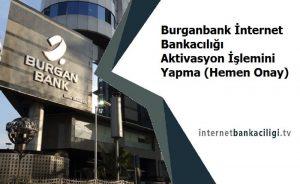 burganbank internet bankaciligi aktivasyon nasil yapilir