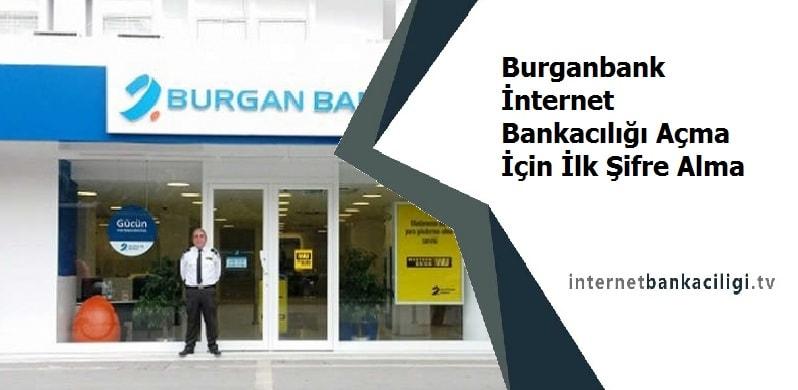 Photo of Burganbank İnternet Bankacılığı Açma İçin İlk Şifre Alma