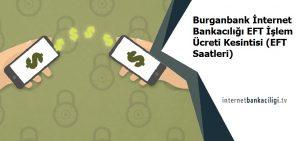 burganbank internet bankaciligi eft islem ucreti kesintisi ne kadar