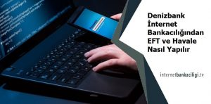 denizbank internet bankaciligi eft nereden yapilir