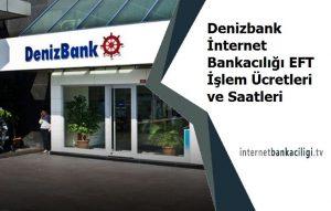 denizbank internet bankaciligi eft saatleriligi