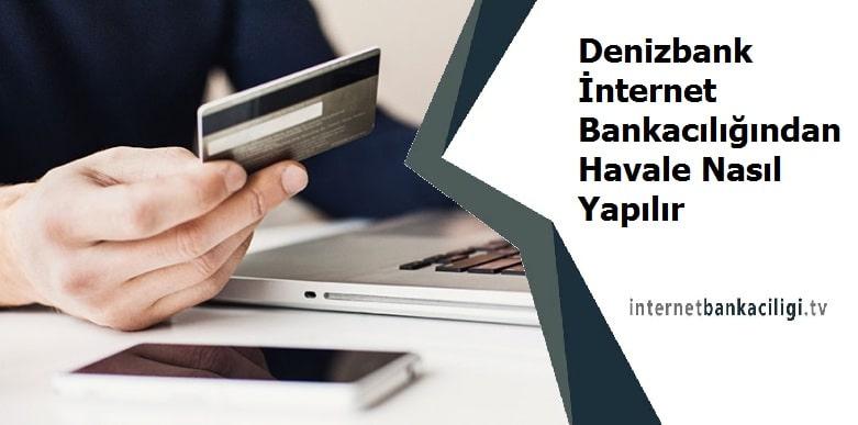 denizbank internet bankaciligi havale nasil yapilir