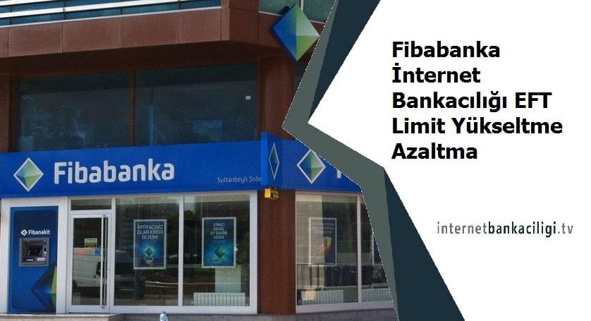 Photo of Fibabanka İnternet Bankacılığı EFT Limit Yükseltme Azaltma