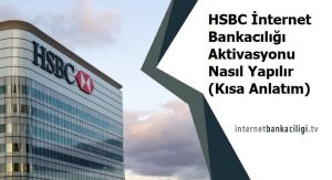 hsbc internet bankaciligi aktivasyonu nasil yapilir