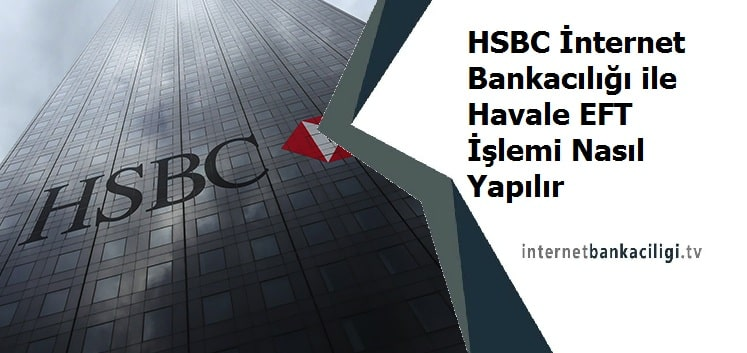 Photo of HSBC İnternet Bankacılığı ile Havale EFT İşlemi Nasıl Yapılır